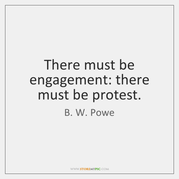 There must be engagement: there must be protest.