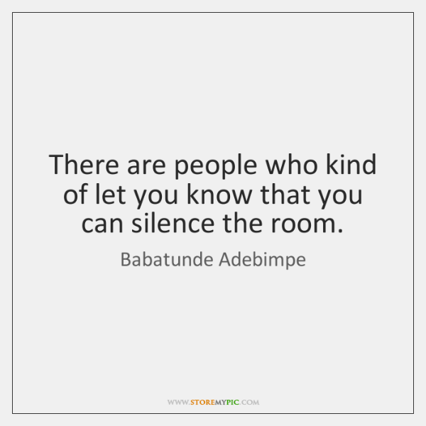 There are people who kind of let you know that you can ...