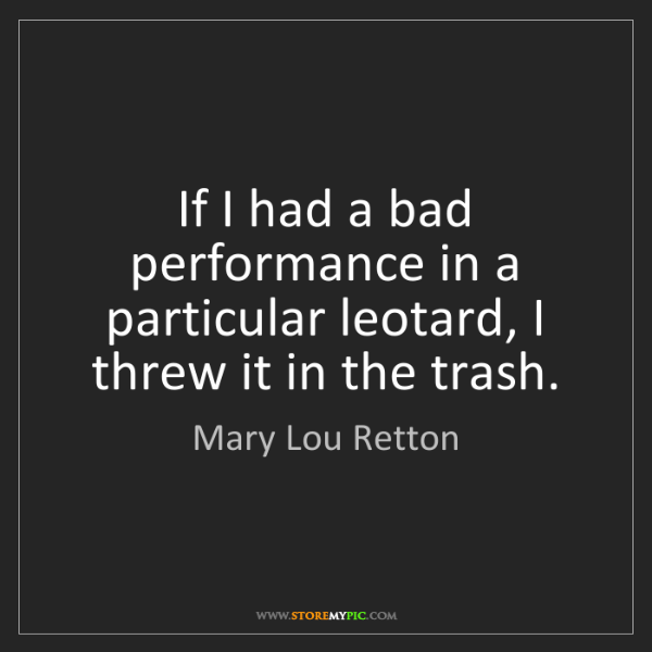 Mary Lou Retton: If I had a bad performance in a particular leotard, I...