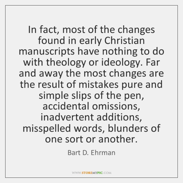 In fact, most of the changes found in early Christian manuscripts have ...