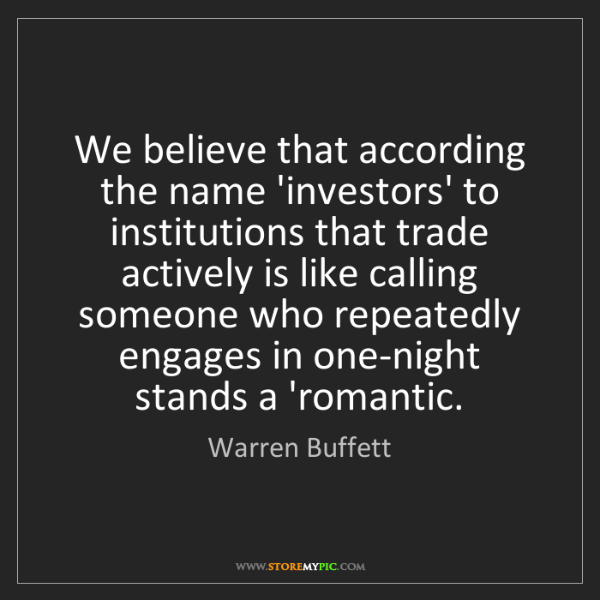 Warren Buffett: We believe that according the name 'investors' to institutions...