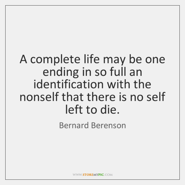 A complete life may be one ending in so full an identification ...