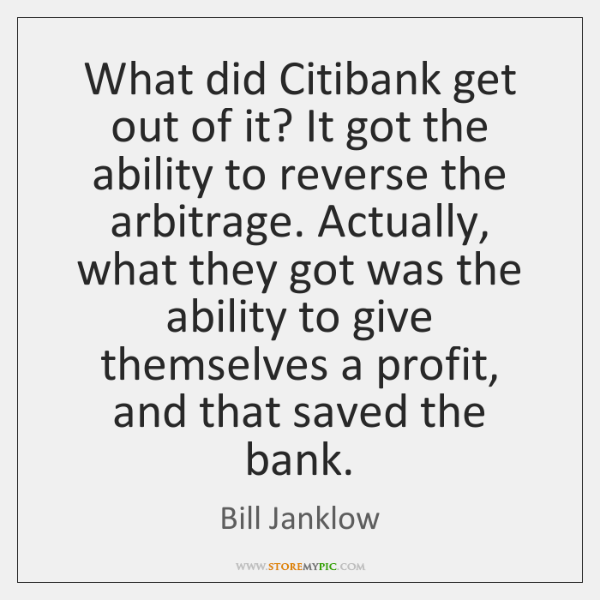 What did Citibank get out of it? It got the ability to ...