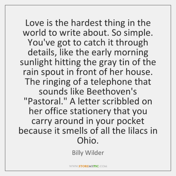 Love is the hardest thing in the world to write about. So ...
