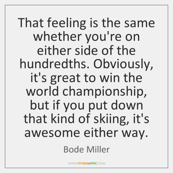 That feeling is the same whether you're on either side of the ...