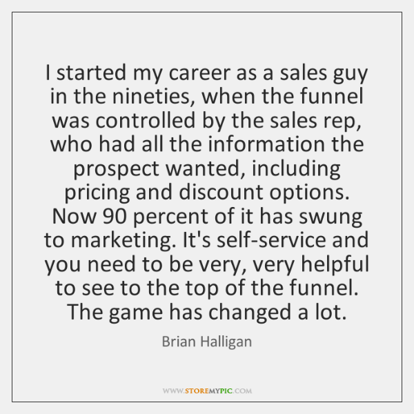 I started my career as a sales guy in the nineties, when ...