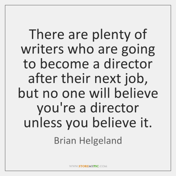 There are plenty of writers who are going to become a director ...
