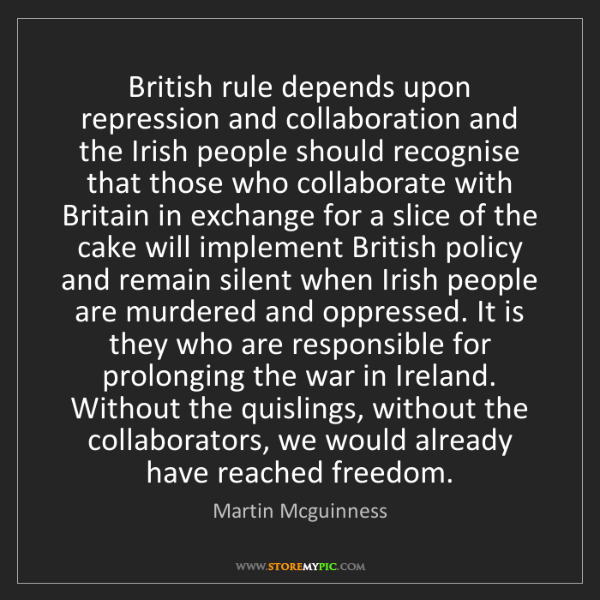 Martin Mcguinness: British rule depends upon repression and collaboration...