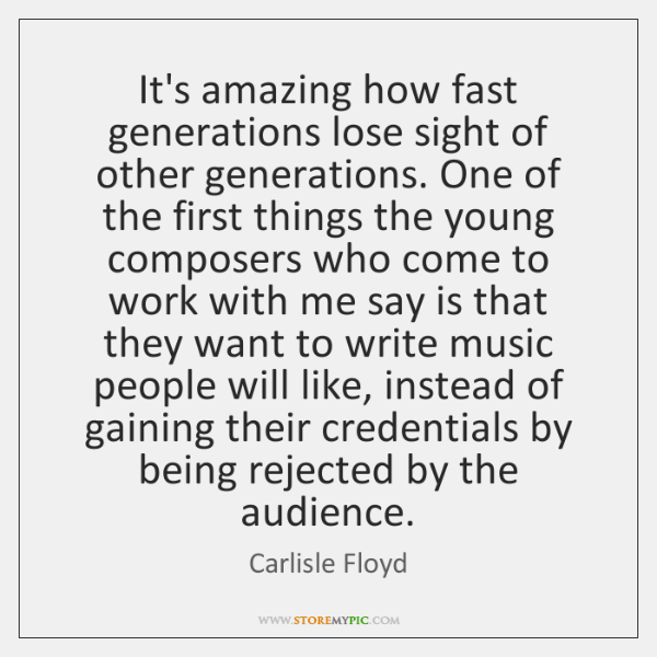 It's amazing how fast generations lose sight of other generations. One of ...