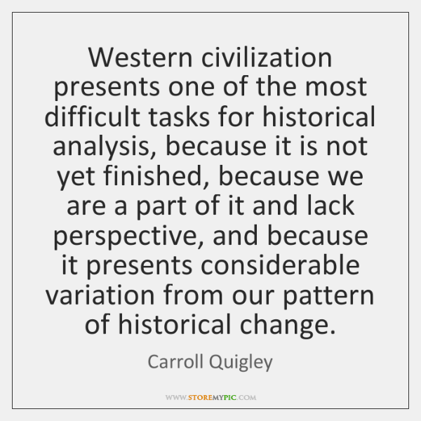Western civilization presents one of the most difficult tasks for historical analysis, ...