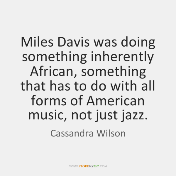 Miles Davis was doing something inherently African, something that has to do ...