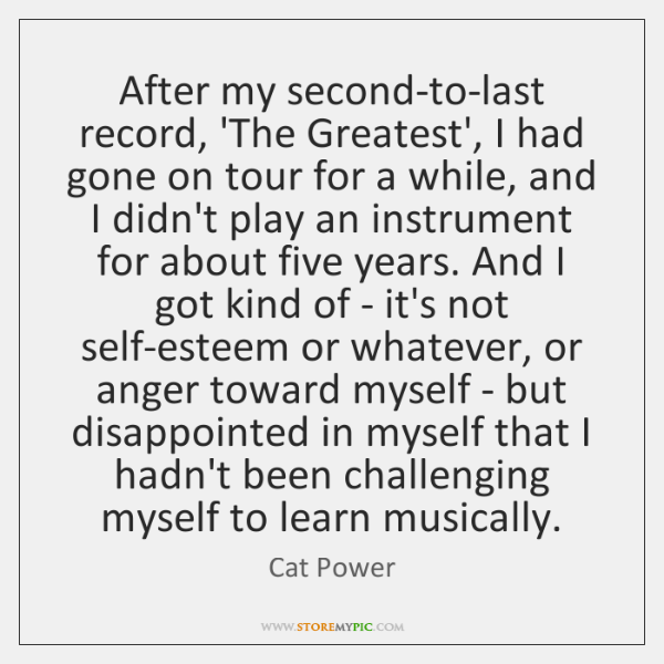 After my second-to-last record, 'The Greatest', I had gone on tour for ...
