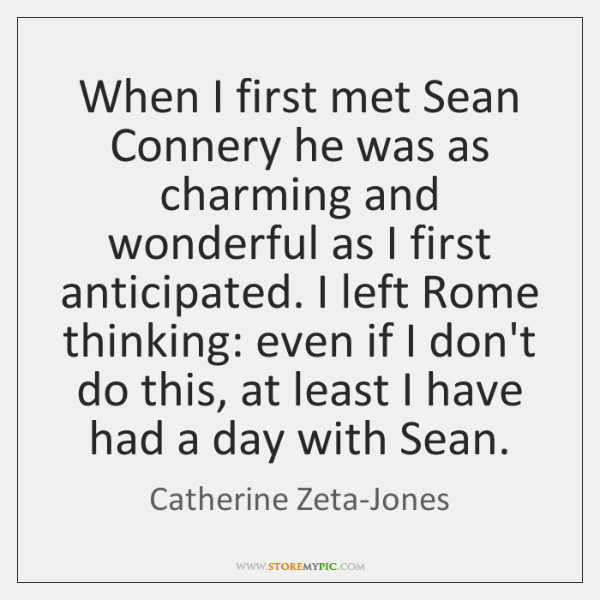 When I first met Sean Connery he was as charming and wonderful ...