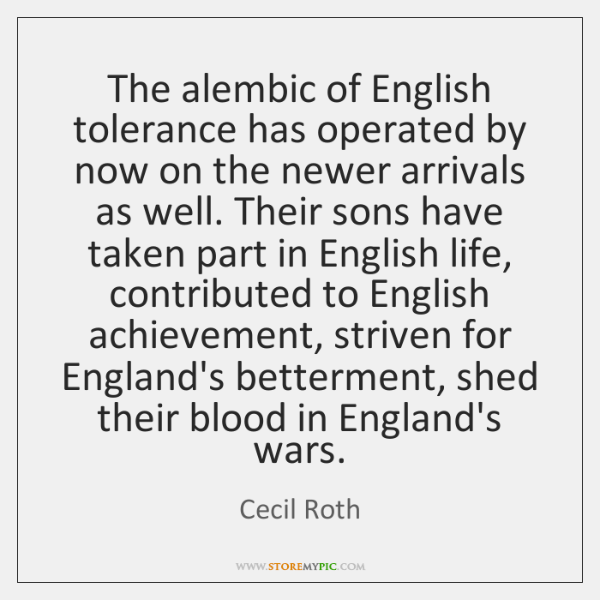 The alembic of English tolerance has operated by now on the newer ...