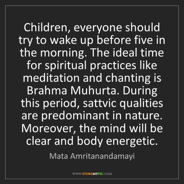 Mata Amritanandamayi: Children, everyone should try to wake up before five...