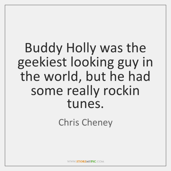 Buddy Holly was the geekiest looking guy in the world, but he ...
