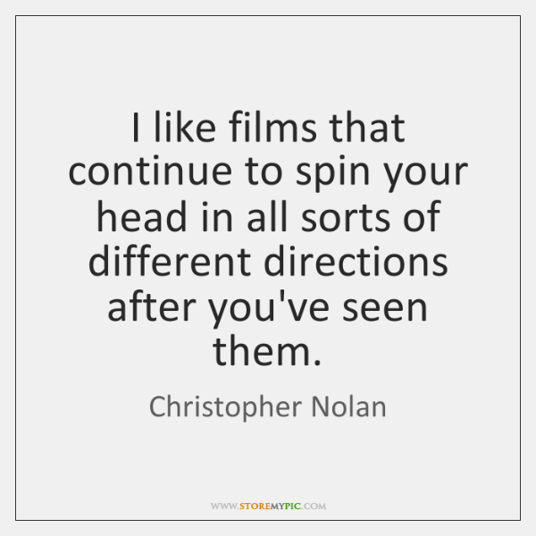 I like films that continue to spin your head in all sorts ...