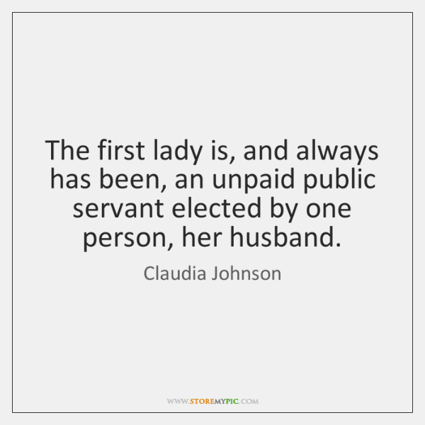 The first lady is, and always has been, an unpaid public servant ...