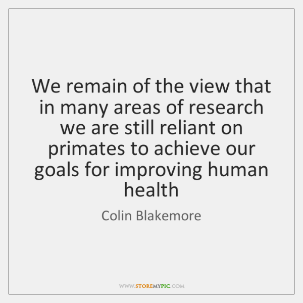 We remain of the view that in many areas of research we ...