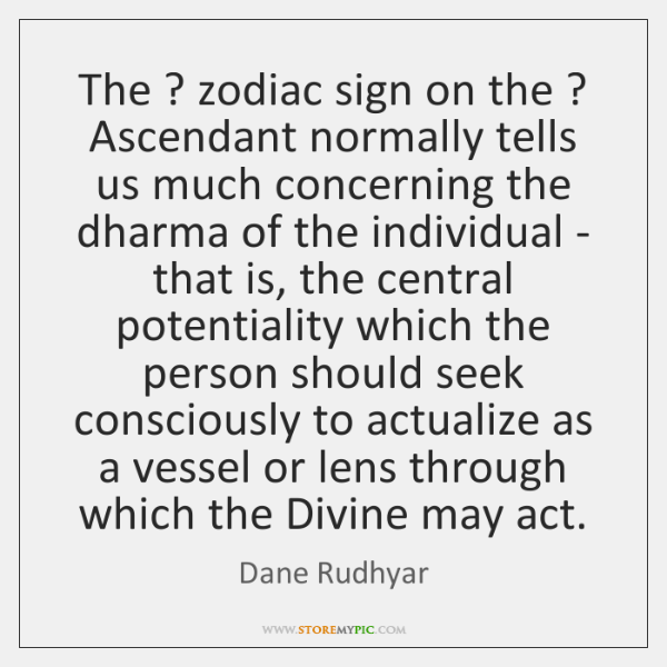 The ? zodiac sign on the ? Ascendant normally tells us much concerning the ...