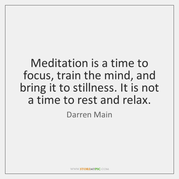 Meditation is a time to focus, train the mind, and bring it ...
