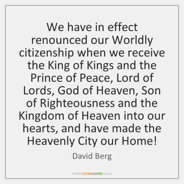 We have in effect renounced our Worldly citizenship when we receive the ...