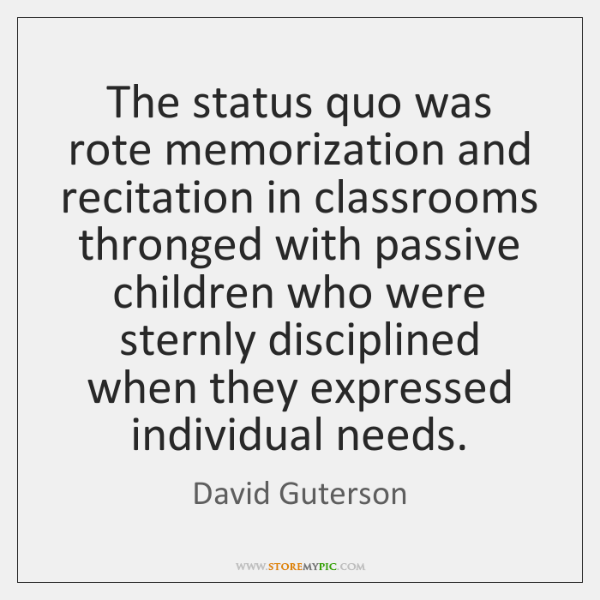 The status quo was rote memorization and recitation in classrooms thronged with ...