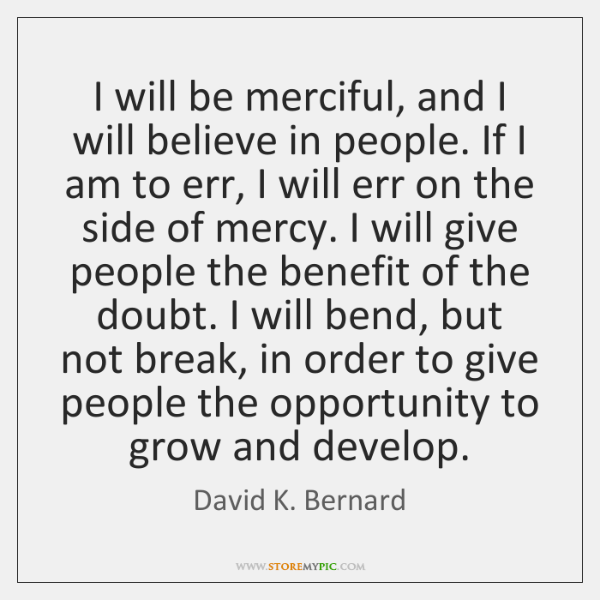 I will be merciful, and I will believe in people. If I ...