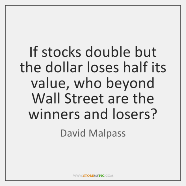 If stocks double but the dollar loses half its value, who beyond ...