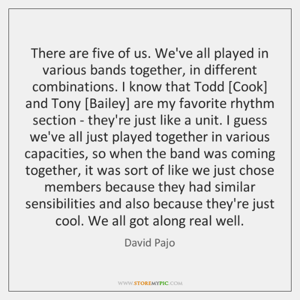 There are five of us. We've all played in various bands together, ...