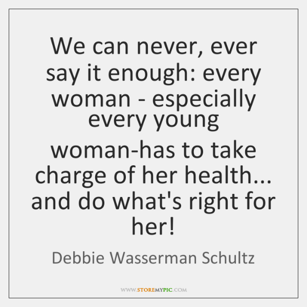 We can never, ever say it enough: every woman - especially every ...