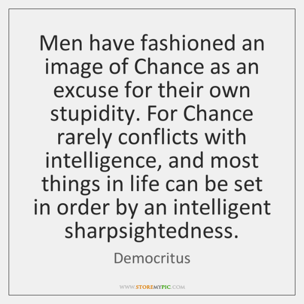 Men have fashioned an image of Chance as an excuse for their ...