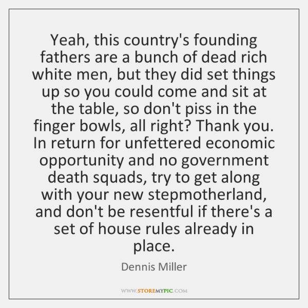 Yeah, this country's founding fathers are a bunch of dead rich white ...