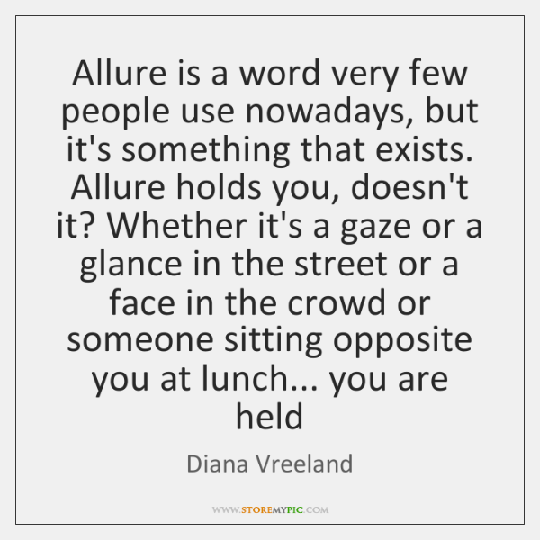Allure is a word very few people use nowadays, but it's something ...