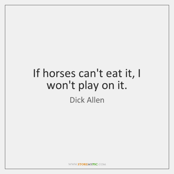 If horses can't eat it, I won't play on it.