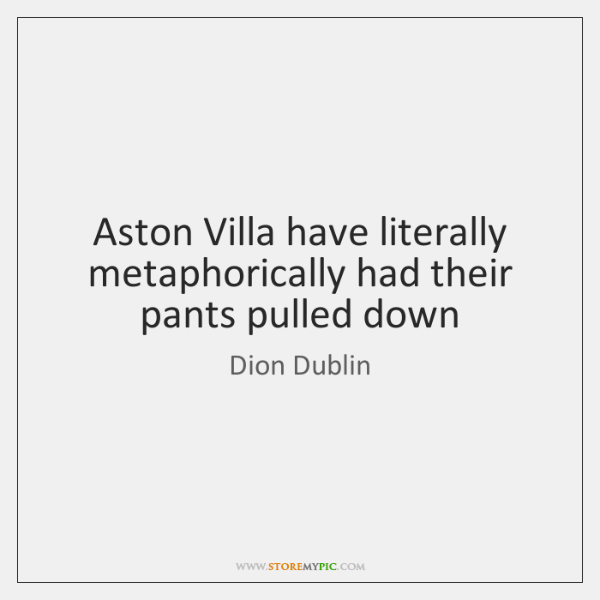 Aston Villa have literally metaphorically had their pants pulled down