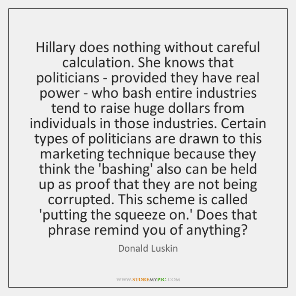 Hillary does nothing without careful calculation. She knows that politicians - provided ...