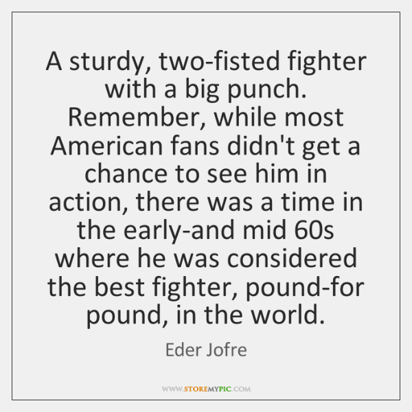 A sturdy, two-fisted fighter with a big punch. Remember, while most American ...