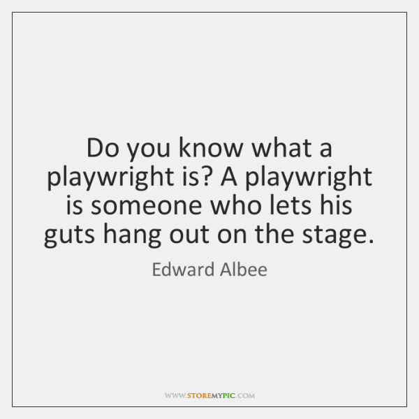 Do you know what a playwright is? A playwright is someone who ...