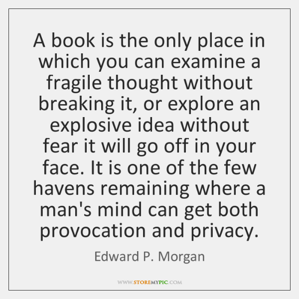 A book is the only place in which you can examine a ...