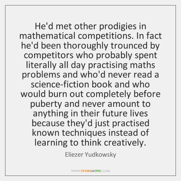 He'd met other prodigies in mathematical competitions. In fact he'd been thoroughly ...