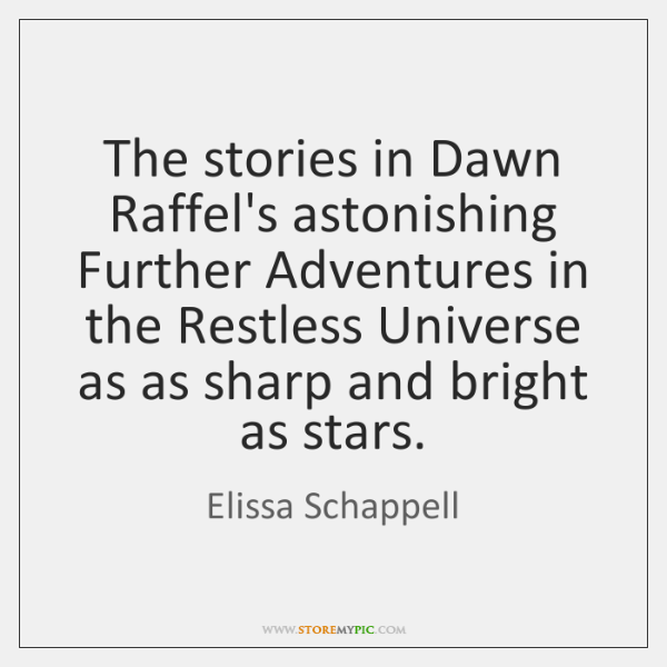The stories in Dawn Raffel's astonishing Further Adventures in the Restless Universe ...