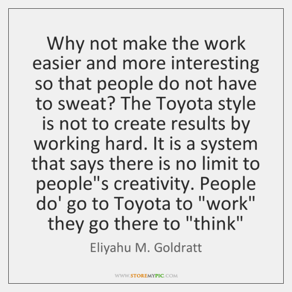 Why not make the work easier and more interesting so that people ...