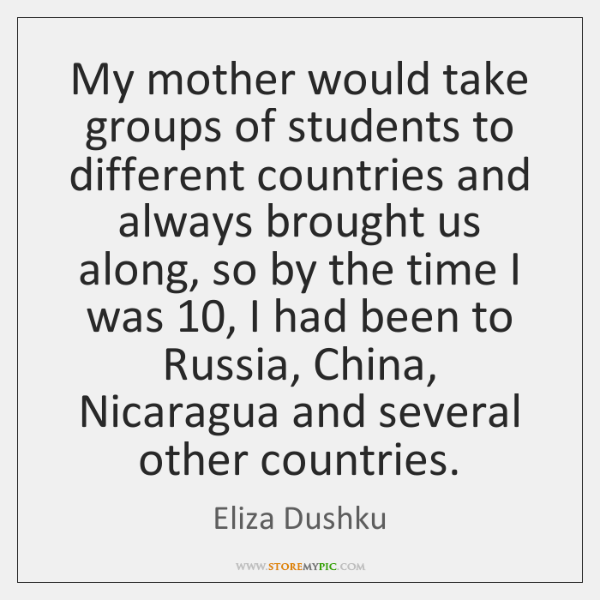 My mother would take groups of students to different countries and always ...