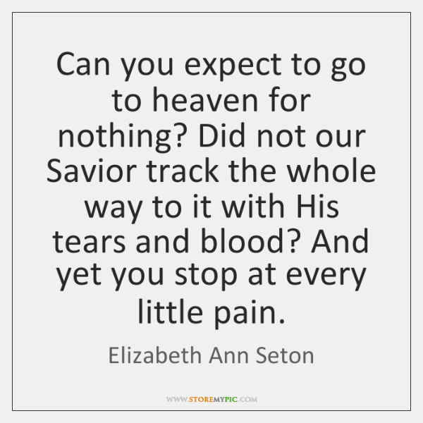 Can you expect to go to heaven for nothing? Did not our ...