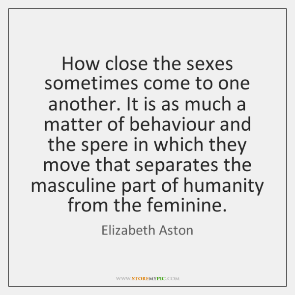 How close the sexes sometimes come to one another. It is as ...