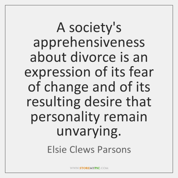 A society's apprehensiveness about divorce is an expression of its fear of ...