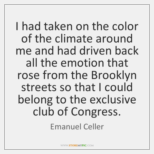 I had taken on the color of the climate around me and ...
