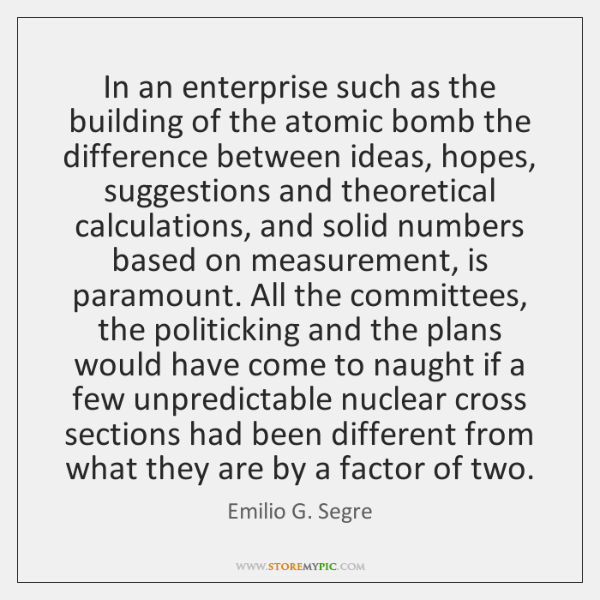 In an enterprise such as the building of the atomic bomb the ...