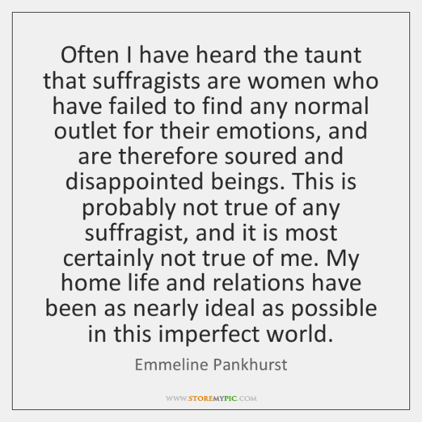 Often I have heard the taunt that suffragists are women who have ...